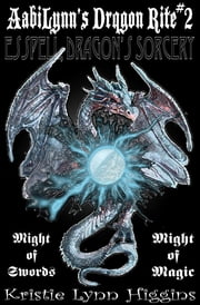 AabiLynn's Dragon Rite #2 Esspell, Dragon's Sorcery: Might Of Swords, Might Of Magic ebook by Kristie Lynn Higgins