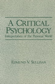 A Critical Psychology - Interpretation of the Personal World ebook by Edmund A. Sullivan