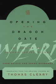Opening the Dragon Gate - The Making of a Modern Taoist Wizard ebook by Chen Kaiguo,Zheng Shunchao
