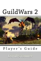 GuildWars 2: Player's Guide ebook by David Oconner