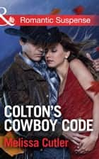 Colton's Cowboy Code (Mills & Boon Romantic Suspense) (The Coltons of Oklahoma, Book 2) ebook by Melissa Cutler