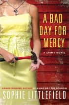 A Bad Day for Mercy - A Crime Novel ebook by Sophie Littlefield