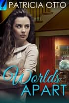 Worlds Apart ebook by Patricia Otto