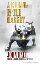 A Killing in the Market ebook by John Ball
