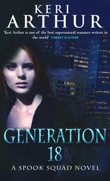 Generation 18 - Spook Squad Trilogy: Book 2 ebook by Keri Arthur