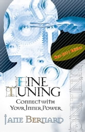 Fine Tuning, Connect with Your Inner Power ebook by Jane Bernard