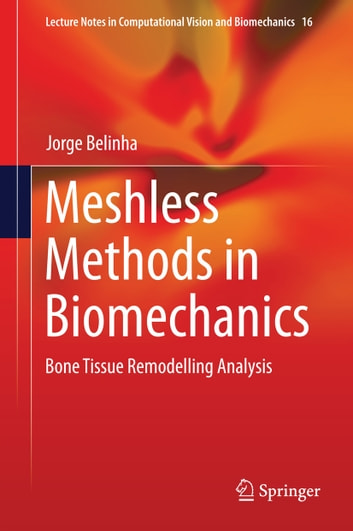Meshless Methods in Biomechanics - Bone Tissue Remodelling Analysis ebook by Jorge Belinha