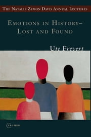 Emotions in History – Lost and Found ebook by Ute Frevert
