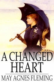 A Changed Heart - A Novel ebook by May Agnes Fleming