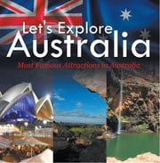 Let's Explore Australia (Most Famous Attractions in Australia) - Australia Travel Guide ebook by Kobo.Web.Store.Products.Fields.ContributorFieldViewModel