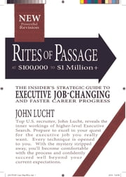 Rites of Passage at $100,000 to $1,000,000+ - The Insider's Strategic Guide to Executive Job-Changing ebook by John Lucht