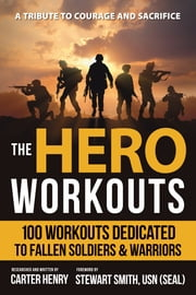 The Hero Workouts - 100 Workouts Dedicated to Fallen Soldiers & Warriors ebook by Carter Henry, Stewart Smith