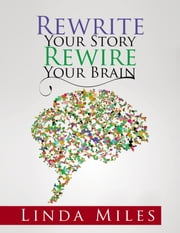 Rewrite Your Story Rewire Your Brain - Essays on Living and Healing with Mindfulness ebook by Linda Miles