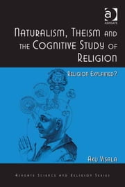 Naturalism, Theism and the Cognitive Study of Religion - Religion Explained? ebook by Dr Aku Visala,Professor Ted Peters,Professor Roger Trigg,Professor J Wentzel van Huyssteen