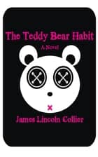The Teddy Bear Habit - A Novel ebook by James Lincoln Collier