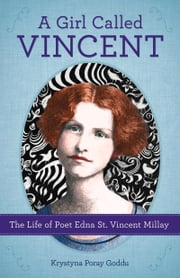 Girl Called Vincent - The Life of Poet Edna St. Vincent Millay ebook by Krystyna Goddu