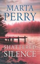 Shattered Silence ebook by Marta Perry