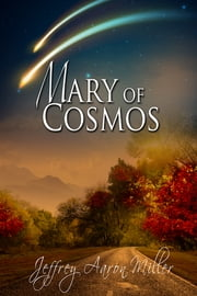 Mary of Cosmos ebook by Jeffrey Aaron Miller