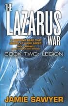 The Lazarus War: Legion - Lazarus War 2 eBook by Jamie Sawyer