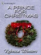 A Prince For Christmas ebook by Rebecca Winters
