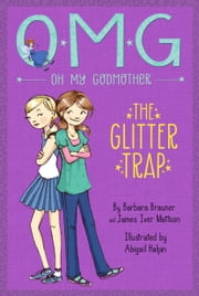 Oh My Godmother: The Glitter Trap ebook by Barbara Brauner, James Iver Mattson