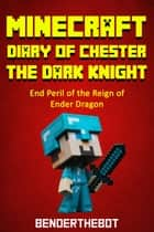 Minecraft Diary ofChester the Dark Knight ebook by Benderthebot