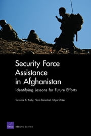 Security Force Assistance in Afghanistan - Identifying Lessons for Future Efforts ebook by Terrence K. Kelly,Nora Bensahel,Olga Oliker