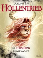 Höllentrieb - Die Chroniken der Akkadier 3 ebook by Jordan Bay