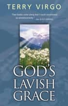 God's Lavish Grace ebook by Terry Virgo