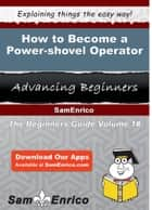 How to Become a Power-shovel Operator ebook by Thalia Flagg