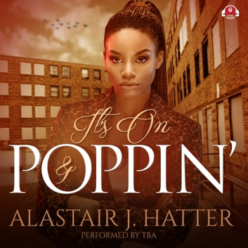 It's On and Poppin' sesli kitap by Alastair J. Hatter