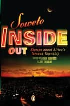 Soweto Inside Out - Stories about Africa's famous Township ebook by Adam Roberts
