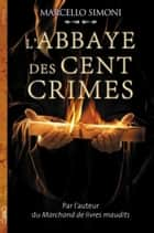 L'Abbaye des cent crimes eBook by Marcello Simoni
