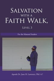 Salvation with a Faith Walk, Level 3 - For the Matured Student ebook by Dr. June H. Lawrence
