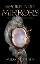 Smoke and Mirrors ebook by Melanie Hatfield