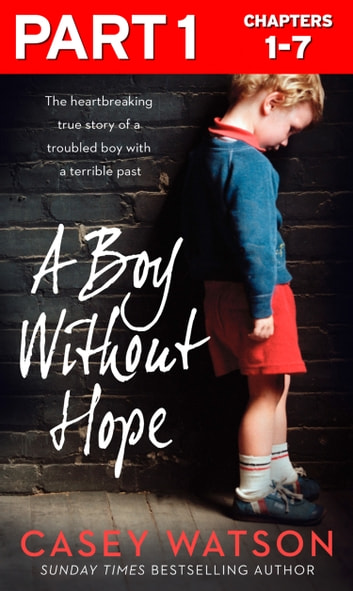 A Boy Without Hope: Part 1 of 3 ebook by Casey Watson
