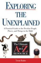 Exploring the Unexplained - A Practical Guide to the Peculiar People, Places, and Things in the Bible ebook by Trent C. Butler