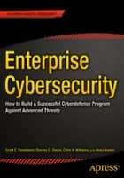 Enterprise Cybersecurity ebook by Scott Donaldson,Stanley  Siegel,Chris K. Williams,Abdul Aslam