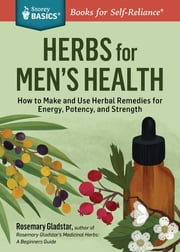 Rosemary Gladstar's Herbs for Men's Health - A Beginner's Guide to Using Herbal Medicine for Lifelong Vitality ebook by Rosemary Gladstar