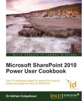 Microsoft SharePoint 2010 Power User Cookbook: SharePoint Applied ebook by Adrian Colquhoun