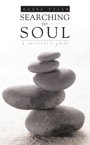 Searching for Soul - A Survivor's Guide ebook by Bobbe Tyler,Lucia Capacchione