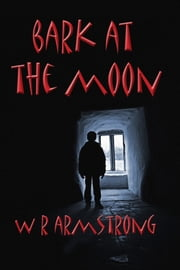 Bark at the Moon ebook by WR Armstrong