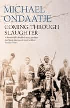 Coming Through Slaughter ebook by Michael Ondaatje