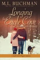 Longing for Eagle Cove (sweet) - a small town Oregon romance ebook by M. L. Buchman