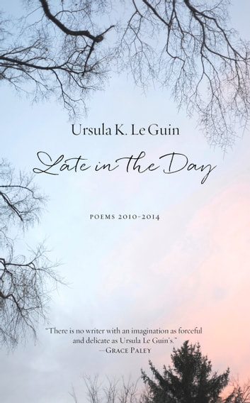 Late in the Day - Poems 2010–2014 ebook by Ursula K. Le Guin