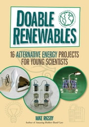 Doable Renewables: 16 Alternative Energy Projects for Young Scientists ebook by Rigsby, Mike
