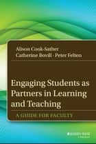 Engaging Students as Partners in Learning and Teaching - A Guide for Faculty ebook by Alison Cook-Sather, Catherine Bovill, Peter Felten