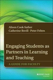 Engaging Students as Partners in Learning and Teaching - A Guide for Faculty ebook by Alison Cook-Sather,Catherine Bovill,Peter Felten