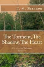 The Torment, The Shadow, The Heart (The Hero of Talbadas Vol. 1) ebook by T. M. Shannon
