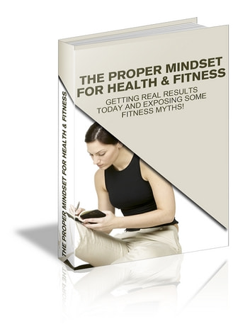 The Proper Mindset for Health & Fitness - Getting Real Results Today & exposing some fitness Myths ebook by Jay Simmons